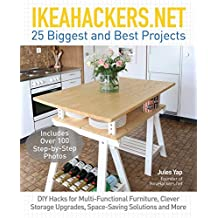 IKEAHACKERS.NET 25 Biggest and Best Projects: DIY Hacks for Multi-Functional Furniture, Clever Storage Upgrades, Space-Saving Solutions and More (English Edition)