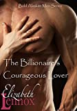 The Billionaire's Courageous Lover (Bold, Alaskan Men Book 3)