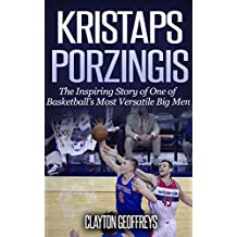 Kristaps Porzingis: The Inspiring Story of One of Basketball's Most Versatile Big Men (Basketball Biography Books) (English Edition)