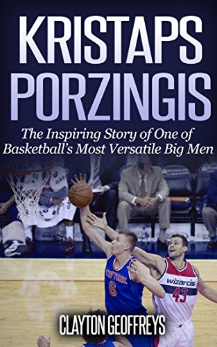 Kristaps Porzingis: The Inspiring Story of One of Basketball's Most Versatile Big Men (Basketball Biography Books) (English Edition) por Clayton Geoffreys