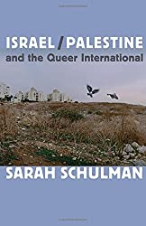 Israel/Palestine and the Queer International by Sarah Schulman (2012-10-12)