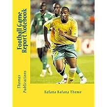 Football Game Report Notebook: Bafana Bafana Theme