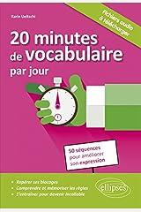 20 Minutes de Vocabulaire par Jour 50 Séquences pour Améliorer Son Expression Broché