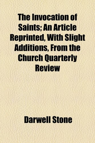 The Invocation of Saints; An Article Reprinted, With Slight Additions, From the Church Quarterly Review
