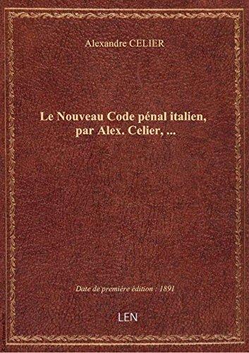 Le Nouveau Code pénal italien, par Alex. Celier,... par Alexandre CELIER