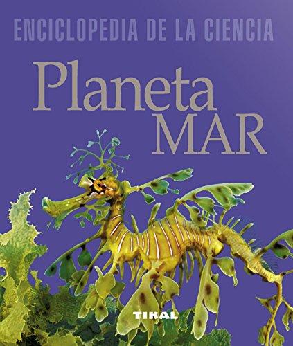 Planeta mar (Enciclopedia De La Ciencia) por Tikal Ediciones S A