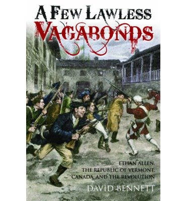 a-few-lawless-vagabonds-ethan-allen-the-republic-of-vermont-and-the-canadian-connection-author-david