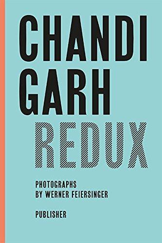 Chandigarh Redux – Le Corbusier, Pierre Jeanneret,  Jane B. Drew, E. Maxwell Fry