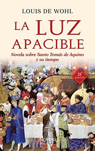 La luz apacible. Novela sobre Santo Tomás de Aquino y su tiempo (Arcaduz nº 27) por Louis de Wohl