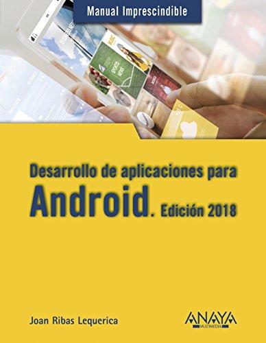 Desarrollo de aplicaciones para Android. Edición 2018 (Manuales Imprescindibles) por Joan Ribas Lequerica