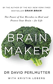 Brain Maker: The Power of Gut Microbes to Heal and Protect Your Brain - for Life (English Edition) di [Perlmutter, David]