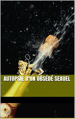Autopsie d'un obsédé sexuel par Titre original Over my teub