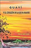 Libros Descargar en linea GUAYI Y EL CORAZoN DE LA SELVA MADRE (PDF y EPUB) Espanol Gratis