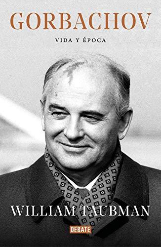 Gorbachov: Vida y época (Biografías) por William Taubman