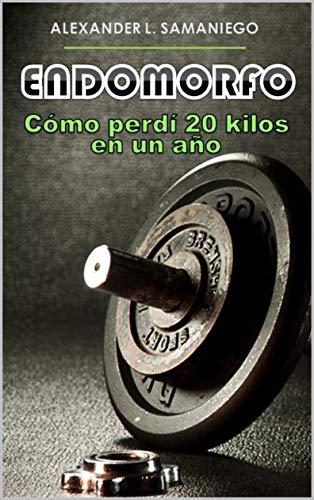 ENDOMORFO, Cómo perdí 20 kilos en un año por Alexander L. Samaniego