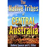 The Native Tribes of Central Australia (The Anthropological study of Aboriginal and other Tribes with 135 illustrations) - Annotated How does British colonize ... conflicts in Australia? (English Edition)