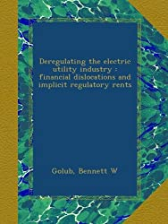 Deregulating the electric utility industry : financial dislocations and implicit regulatory rents