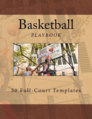 Basketball Playbook: 50 Full-Court Templates por Richard B. Foster
