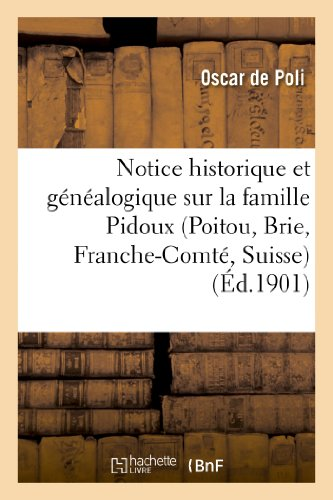 Notice historique et généalogique sur la famille Pidoux (Poitou, Brie, Franche-Comté, Suisse)