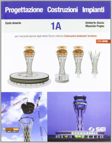 Progettazione costruzioni impianti. Vol. 1A. Con espansione online. Con DVD. Per gli Ist. tecnici industriali
