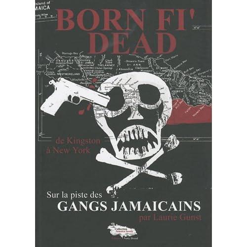 Born Fi' Dead : Sur la piste des gangs jamaïcains, de Kingston à New York