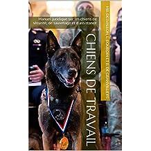 CHIENS DE TRAVAIL: Manuel juridique sur les chiens de sécurité, de sauvetage et d'assistance (French Edition)