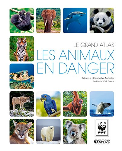 Le grand atlas Les animaux en danger par Fondation WWF