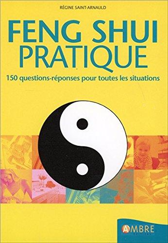 Feng shui pratique - 150 questions-réponses pour toutes les situations par