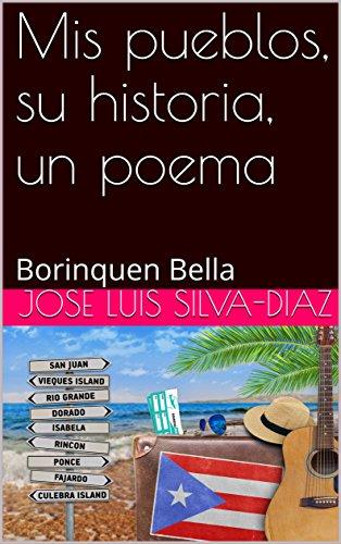 Mis pueblos, su historia, un poema: Borinquen Bella por Jose Luis Silva-Diaz