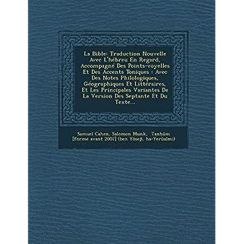 La Bible: Traduction Nouvelle Avec L'hébreu En Regard, Accompagné Des Points-voyelles Et Des Accents Toniqu...