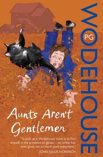 Aunts Aren't Gentlemen: (Jeeves & Wooster)