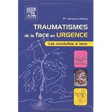 Traumatismes de la face en urgence - Les conduites à tenir