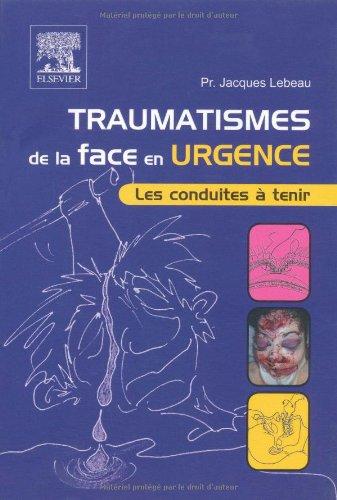 Traumatismes de la face en urgence - Les conduites à tenir par Jacques Lebeau