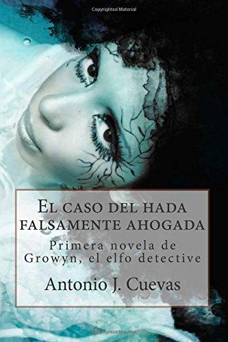 El caso del hada falsamente ahogada: Primer caso de Growyn, el elfo detective
