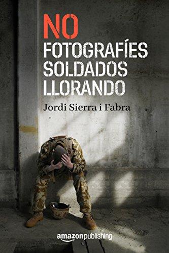 No fotografíes soldados llorando por Jordi Sierra i Fabra
