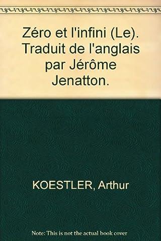 Zéro et l'infini (Le). Traduit de l'anglais par Jérôme Jenatton.