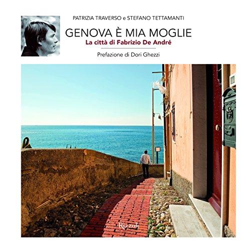 Genova è mia moglie. La città di Fabrizio De André. Ediz. illustrata (Varia) por Patrizia Traverso