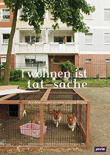 Wohnen ist Tat-Sache: Annäherungen an eine urbane Praxis (Wohnbund Information)