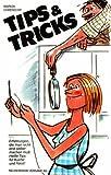 Tips & Tricks (Erfahrungen, die man nicht erst selber machen muß. Heiße Tips für Küche und Haus!)