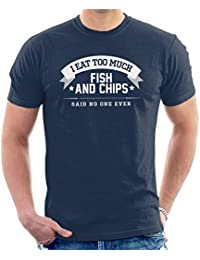I Eat Too Much Fish And Chips Said No One Ever Men's T-Shirt
