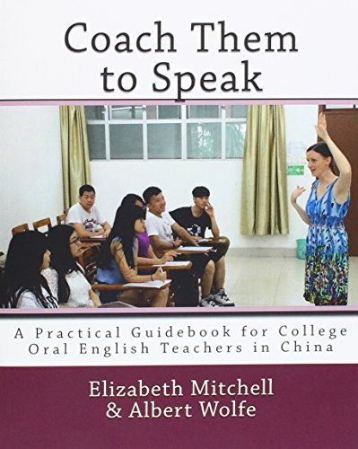 Coach Them to Speak: A Practical Guidebook for College Oral English Teachers in China by Elizabeth Mitchell (2015-07-27)
