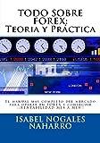 TODO SOBRE FOREX : Teoría y Práctica: El Manual más completo para aprender a operar Forex y conseguir ¡¡ RENTABILIDAD MES A MES !!: Volume 4 (FOREX AL ALCANCE DE TODOS)