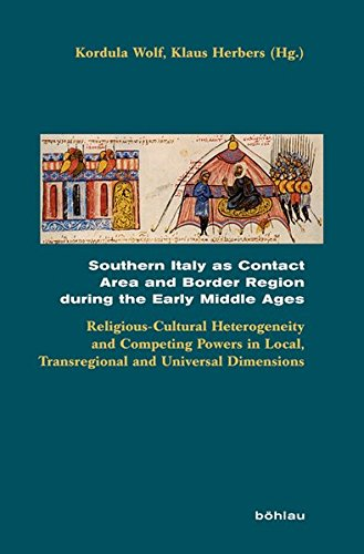 Southern Italy as Contact Area and Border Region during the Early Middle Ages: Religious-Cultural Heterogeneity and Competing Powers in Local, ... (Beihefte zum Archiv für Kulturgeschichte)