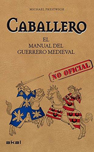 Descargar Libro Caballero: El manual del guerrero medieval (Viajando al pasado) de Michael Prestwich