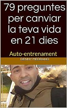 79 preguntes per canviar la teva vida en 21 dies: Auto-entrenament (Catalan Edition) van [Medrano, Denny]