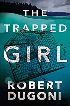 The Trapped Girl (Tracy Crosswhite Book 4) (English Edition) van [Dugoni, Robert]