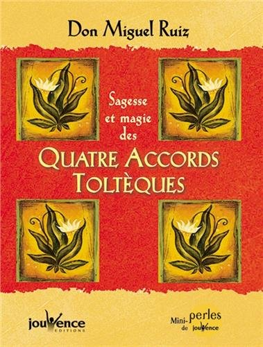 Sagesse et magie des quatre accords toltèques par Don Miguel Ruiz