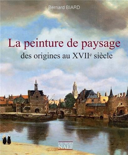 La peinture de paysage et son influence, des origines au XVIIe siècle par Bernard Biard