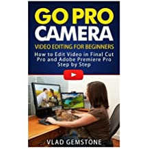 Go Pro Camera: Video editing for Beginners: How to Edit Video in Final Cut Pro and Adobe Premiere Pro Step by Step by Vlad Gemstone (2015-08-13)