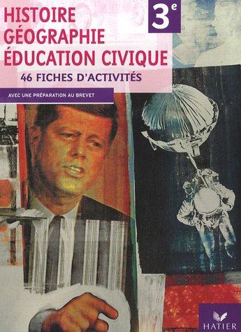 Histoire Géographie Education civique 3e : 46 Fiches d'activités